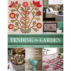 Tending the Garden - A Blooming Bouquet of Quilts by Barb Adams and Alma Allen of Blackbird Designs
