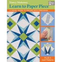 Learn to Paper Piece - A Visual Guide to Piecing with Precision by Nancy Mahoney - Martingale