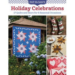 Pat Sloan's Holiday Celebrations, 17 Quilts and More for 6 Seasonal Occasions - by Pat Sloan - Martingale