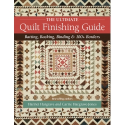 The Ultimate Quilt Finishing Guide - Batting, backing, binding & 100+ borders by Harriet Hargrave & Carrie Hargrave-Jones