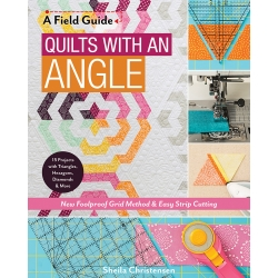 A Field Guide - Quilts with an Angle, New Foolproof Grid Method & Easy Strip Cutting by Sheila Christensen