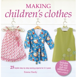 Making Children's Clothes, 25 stylish step-by-step sewing products for 0-5 years by Emma Hardy