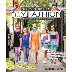 Girl's Guide to DIY Fashion, Design & Sew 5 Complete Outfits by Rachel Low