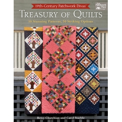 19th-Century Patchwork Divas' Treasury of Quilts - 10 Stunning Patterns, 30 Striking Options by B. Chutchian, C. Staehle