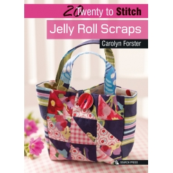 20 to Stitch: Jelly Roll Scraps by Carolyn Forster