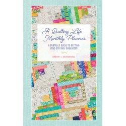 A Quilting Life Monthly Planner - A Portable Guide to Getting (and Staying) Organized by Sherri L. McConnell