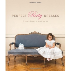 Perfect Party Dresses: 12 Superb Dresses to Smock and Sew by Susan O'Connor