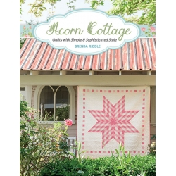 Acorn Cottage - Quilts with Simple & Sophisticated Style by Brenda Riddle