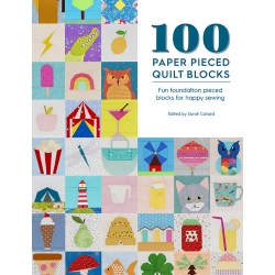 100 Paper Pieced Quilt Blocks, Fun foundation pieced blocks for happy sewing by Sarah Callard