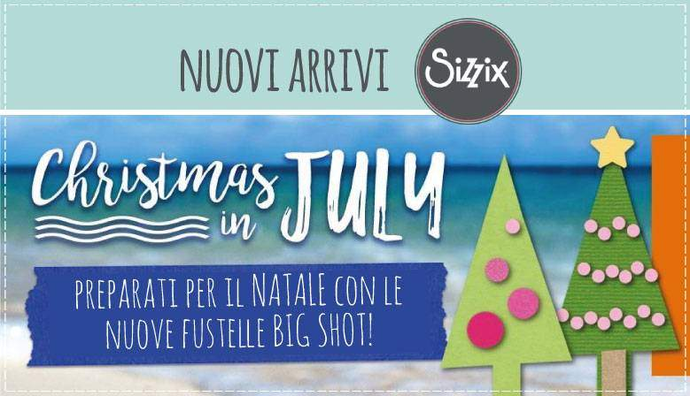 Christmas in July - Nuove Fustelle Sizzix Big Shot